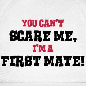 first mate cant scare me - Baseball Cap