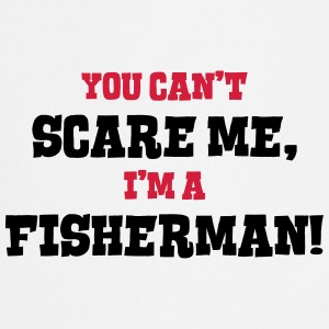 fisherman cant scare me - Cooking Apron
