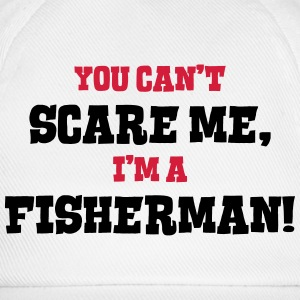 fisherman cant scare me - Baseball Cap