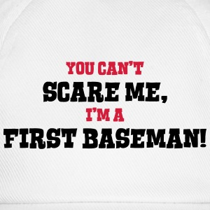 first baseman cant scare me - Baseball Cap
