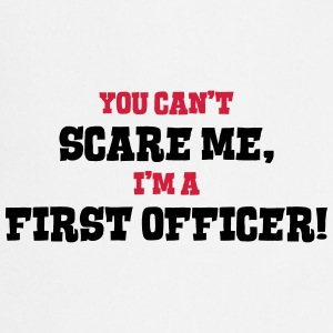 first officer cant scare me - Cooking Apron