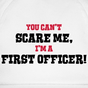 first officer cant scare me - Baseball Cap
