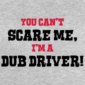 dub driver cant scare me - Men's Sweatshirt by Stanley & Stella