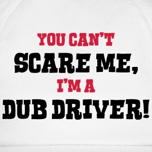 dub driver cant scare me - Baseball Cap