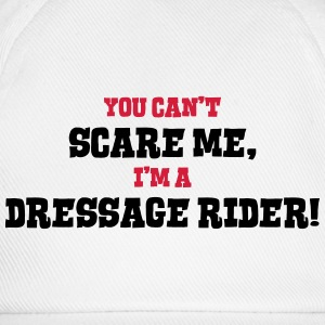 dressage rider cant scare me - Baseball Cap