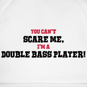 double bass player cant scare me - Baseball Cap