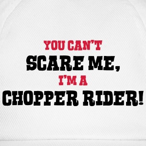 chopper rider cant scare me - Baseball Cap