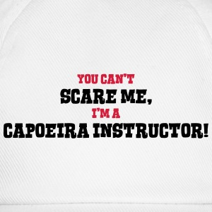 capoeira instructor cant scare me - Baseball Cap