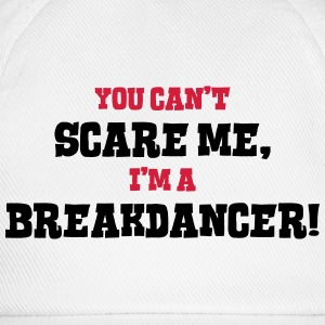 breakdancer cant scare me - Baseball Cap