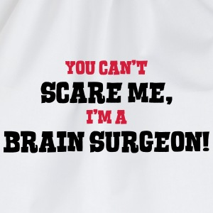 brain surgeon cant scare me - Drawstring Bag