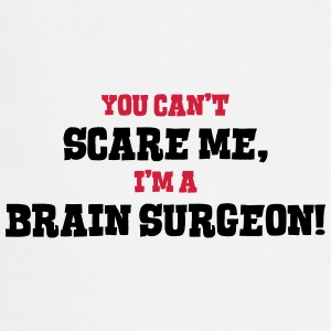 brain surgeon cant scare me - Cooking Apron
