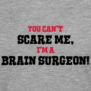 brain surgeon cant scare me - Men's Premium Longsleeve Shirt