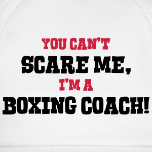 boxing coach cant scare me - Baseball Cap