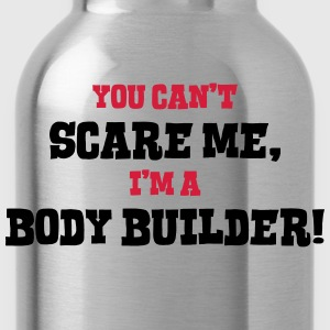 body builder cant scare me - Water Bottle