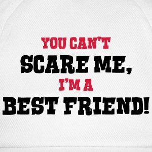 best friend cant scare me - Baseball Cap