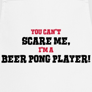 beer pong player cant scare me - Cooking Apron