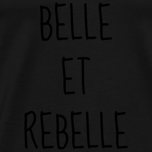 Belle et Rebelle - Citation - Humour - Comique Bodys Bébés - T-shirt Premium Homme