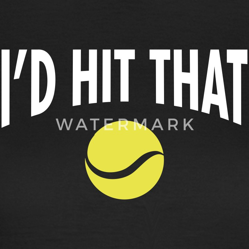 I'd Hit That Ball  | Cool Tennis Quote Design Magliette - Maglietta da donna