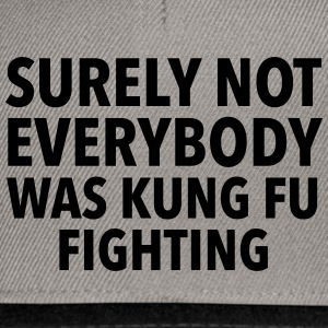 Surely Not Everybody Was Kung Fu Fighting Magliette - Snapback Cap