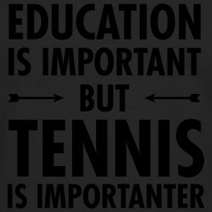 Education Is Important - Tennis Is Importanter T-shirts - Mannen Premium shirt met lange mouwen