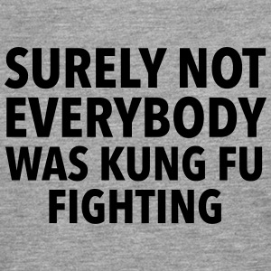 Surely Not Everybody Was Kung Fu Fighting T-shirts - Herre premium T-shirt med lange ærmer