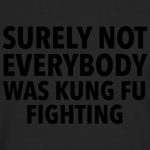 Surely Not Everybody Was Kung Fu Fighting Camisetas - Camiseta de manga larga premium hombre