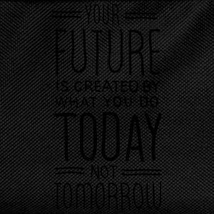 Your Future Is Created By What You Do Today T-Shirts - Kids' Backpack