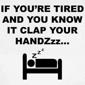 If You're Tired And You Know It Clap Your Handzzz T-Shirts - Baseball Cap