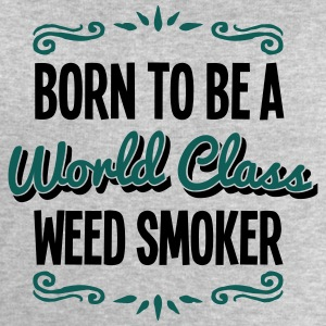 weed smoker born to be world class 2col - Men's Sweatshirt by Stanley & Stella