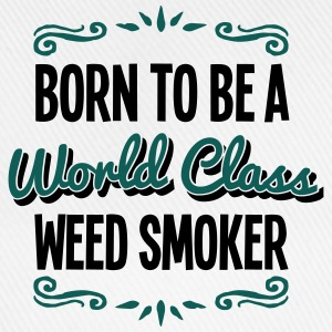 weed smoker born to be world class 2col - Baseball Cap