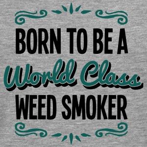weed smoker born to be world class 2col - Men's Premium Longsleeve Shirt
