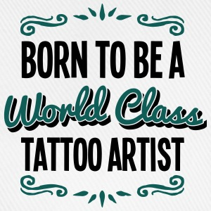 tattoo artist born to be world class 2co - Baseball Cap