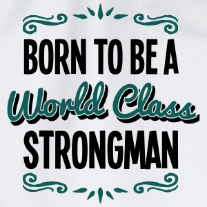 strongman born to be world class 2col - Drawstring Bag