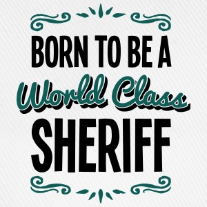 sheriff born to be world class 2col - Baseball Cap