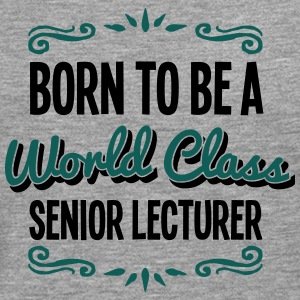 senior lecturer born to be world class 2 - Men's Premium Longsleeve Shirt