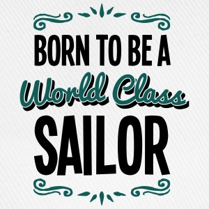 sailor born to be world class 2col - Baseball Cap
