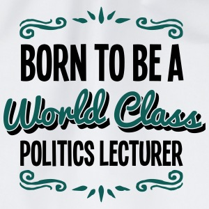 politics lecturer born to be world class - Drawstring Bag