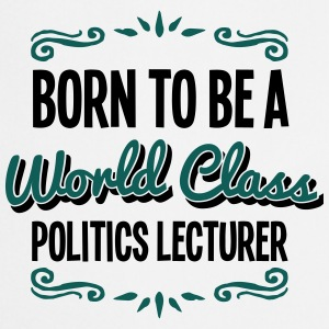 politics lecturer born to be world class - Cooking Apron