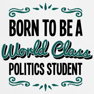politics student born to be world class  - Cooking Apron