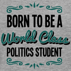politics student born to be world class  - Men's Premium Longsleeve Shirt