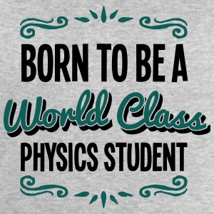 physics student born to be world class 2 - Men's Sweatshirt by Stanley & Stella