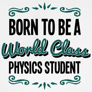 physics student born to be world class 2 - Baseball Cap
