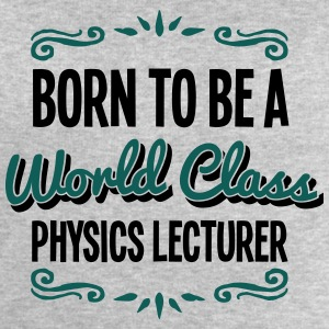 physics lecturer born to be world class  - Men's Sweatshirt by Stanley & Stella