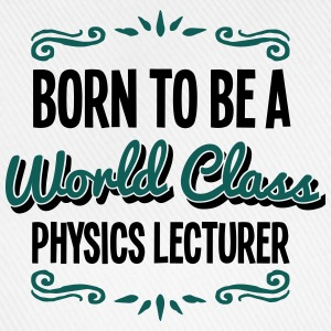 physics lecturer born to be world class  - Baseball Cap
