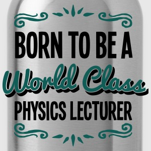 physics lecturer born to be world class  - Water Bottle