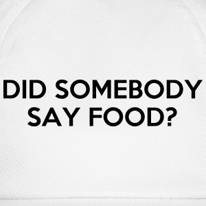 DID SOMEBODY SAY FOOD? T-Shirts - Baseball Cap