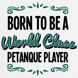 petanque player born to be world class 2 - Cooking Apron