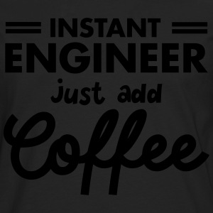 Geek Instant Engineer Just Add Coffee Tee shirts - T-shirt manches longues Premium Homme