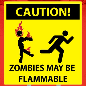 ZOMBIES MAY BE FLAMMABLE Caution! Sign Shirts - Men's Premium Hoodie