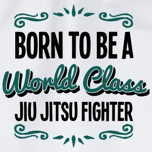 jiu jitsu fighter born to be world class - Drawstring Bag